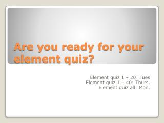 Are you ready for your element quiz?