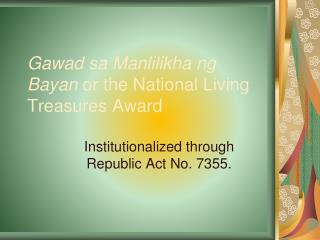 Gawad sa Manlilikha ng Bayan  or the National Living Treasures  Award