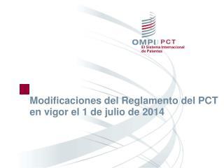 Modificaciones del Reglamento del PCT en vigor el 1de julio  de  2014