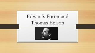 Edwin S. Porter and Thomas Edison