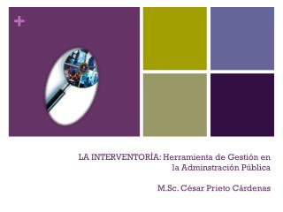 LA INTERVENTORÍA: Herramienta de Gestión en la Adminstración Pública M.Sc. César Prieto Cárdenas