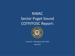 NWAC Sector Puget Sound COTP / FOSC  Report: