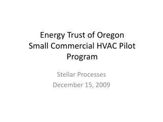 Energy Trust of Oregon Small Commercial HVAC Pilot Program
