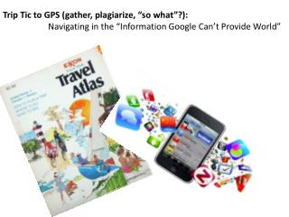 "Trip Tic to GPS (gather, plagiarize, ""so what""?):"