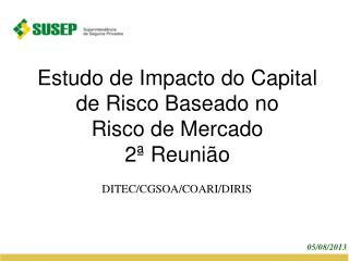 Estudo de Impacto do Capital de Risco Baseado no Risco de Mercado 2ª Reunião