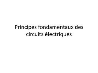 Principes fondamentaux  des circuits  �lectriques