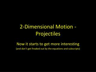 2-Dimensional Motion - Projectiles
