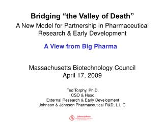Bridging  the Valley of Death  A New Model for Partnership in Pharmaceutical Research  Early Development