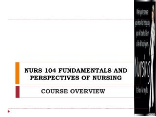 NURS 104 FUNDAMENTALS AND PERSPECTIVES OF NURSING