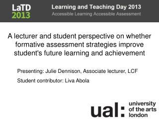 Presenting: Julie Dennison, Associate lecturer, LCF Student contributor: Liva Abola