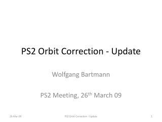 PS2 Orbit  Correction - Update
