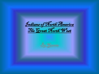 Indians of North America T he Great North  W est