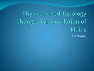 Physics-based Topology Changes for Simulation of Fluids