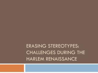 Erasing Stereotypes: Challenges During the Harlem Renaissance