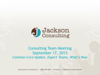 Consulting Team Meeting September 17, 2013 Common Core Update, Expert Teams, What�s New