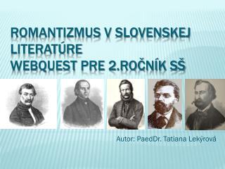Romantizmus v slovenskej literatúre Webquest  pre 2.ročník SŠ