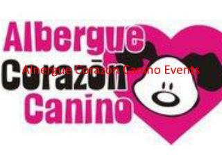 Alnergue Corazon  Canino  Events