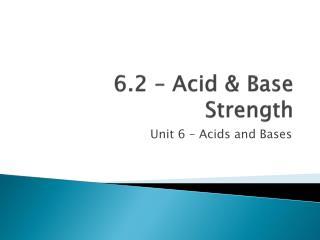 6.2 – Acid &  Base Strength