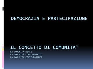 IL  CONCETTO  DI COMUNITA' La comunità reale La comunità come progetto La comunità contemporanea
