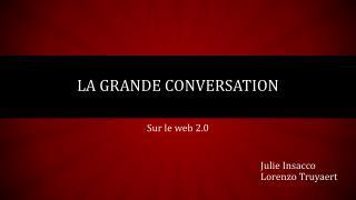 La grande  conversation