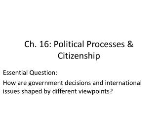 Ch. 16: Political Processes & Citizenship
