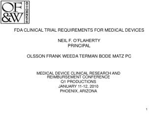 FDA CLINICAL TRIAL REQUIREMENTS FOR MEDICAL DEVICES  NEIL F. O FLAHERTY PRINCIPAL  OLSSON FRANK WEEDA TERMAN BODE MATZ P