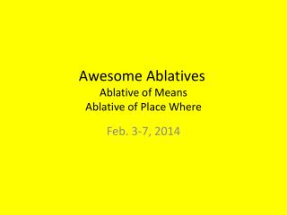 Awesome Ablatives	 Ablative of Means Ablative of Place Where