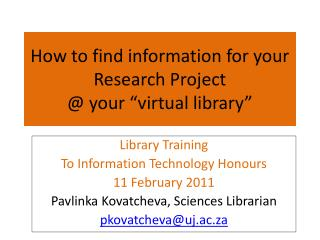 How to find information for your Research Project @ your �virtual library�