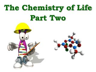 The Chemistry of Life Part Two