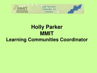 Holly Parker MMIT Learning Communities Coordinator