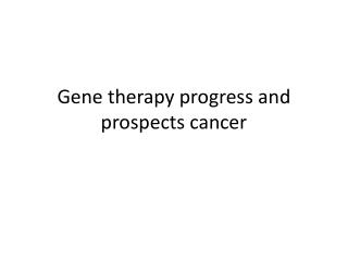 Gene therapy progress and prospects cancer