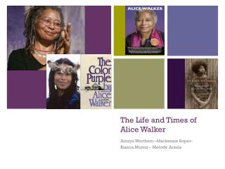 the life and times of alice walker Examine the life, times, and work of alice walker through detailed author biographies on enotes.