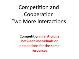 Competition and Cooperation Two More  I nteractions