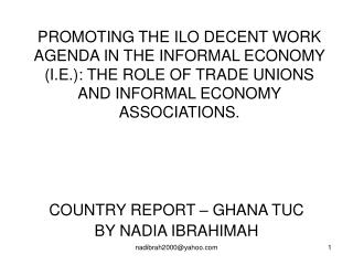 PROMOTING THE ILO DECENT WORK AGENDA IN THE INFORMAL ECONOMY I.E.: THE ROLE OF TRADE UNIONS AND INFORMAL ECONOMY ASSOCIA