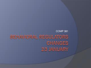Behavioral regulators CHANGES 23  January
