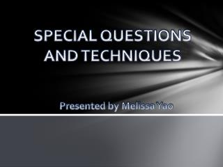 SPECIAL QUESTIONS AND TECHNIQUES