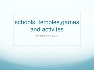 schools,  temples,games  and  activites