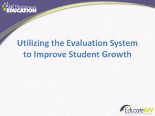 Utilizing the Evaluation System to Improve Student Growth