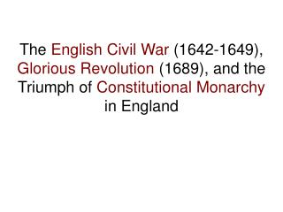The English Civil War 1642-1649, Glorious Revolution 1689, and the Triumph of Constitutional Monarchy in England