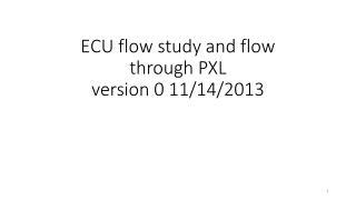 ECU flow study and flow through PXL version 0 11/14/2013