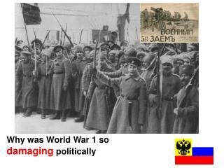 Why was  World War 1  so  damaging  politically