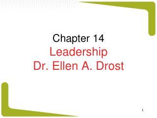 Chapter 14 Leadership Dr. Ellen A. Drost