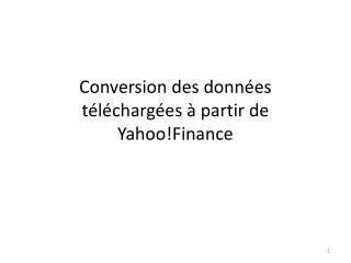 Conversion des données téléchargées à partir de  Yahoo!Finance