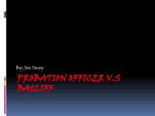 Probation Officer V.S Bailiff