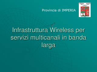 Infrastruttura Wireless per servizi multicanali in banda larga