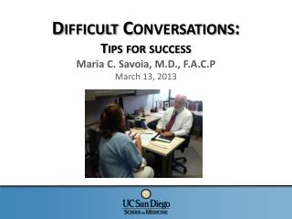 Difficult Conversations: Tips for success Maria C. Savoia, M.D., F.A.C.P March 13, 2013