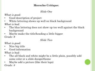 Morocho  Critique :  Slide One What is good:  Good description of project