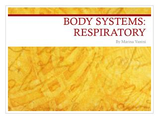 BODY SYSTEMS : RESPIRATORY