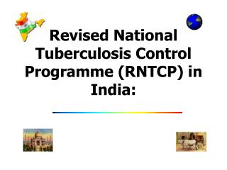 Revised National Tuberculosis Control Programme (RNTCP) in India: