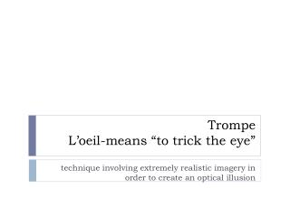 Trompe L�oeil -means �to trick the eye�
